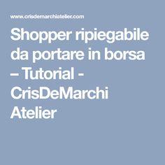 Shopper ripiegabile da portare in borsa – Tutorial - CrisDeMarchi Atelier