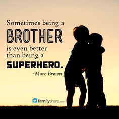 Sometimes being a brother is even better than being a superhero.  ~Marc Brown
