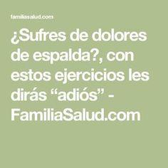 """¿Sufres de dolores de espalda?, con estos ejercicios les dirás """"adiós"""" - FamiliaSalud.com"""