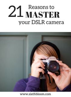 Photography Tips   Learn your DSLR camera, 21 Reasons to Master Your Camera