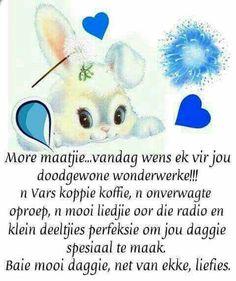 More maaitjie . Good Morning Prayer, Morning Prayers, Good Morning Wishes, Good Morning Quotes, Birthday Quotes, Birthday Wishes, Have A Blessed Sunday, Evening Greetings, Afrikaanse Quotes