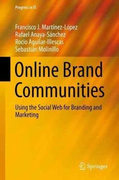 Online Brand Communities: Using the Social Web for Branding and Marketing