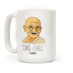 OMG Chill -Gandhi - Seriously, like just chill. Show off your love of Gandhi and his super chill teachings with this hilariously funny, historical figure, quote parody coffee mug!