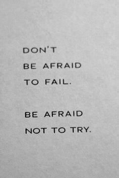 No tengas miedo a fallar. Ten miedo de no intentarlo.