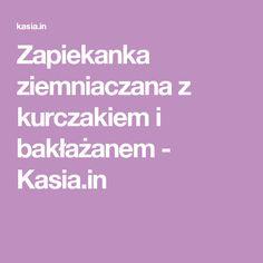 Zapiekanka ziemniaczana z kurczakiem i bakłażanem - Kasia.in