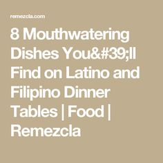 8 Mouthwatering Dishes Youu0027ll Find On Latino And Filipino Dinner Tables |  Food |
