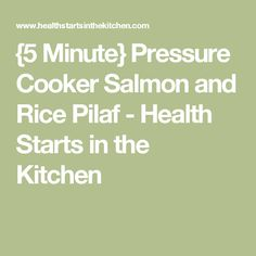 {5 Minute} Pressure Cooker Salmon and Rice Pilaf - Health Starts in the Kitchen