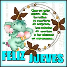 Que en este nuevo día, tu rutina se convierta en sorpresa, los enfados en sonrisas y las tristezas en esperanzas. ¡Feliz jueves!.