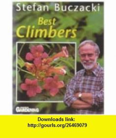 Best Climbers (Amateur Gardening) (9780600597377) Stefan Buczacki , ISBN-10: 0600597377  , ISBN-13: 978-0600597377 ,  , tutorials , pdf , ebook , torrent , downloads , rapidshare , filesonic , hotfile , megaupload , fileserve