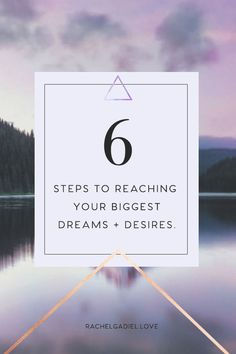 6 steps to reaching your biggest dreams + desires — Rachel Gadiel   Love yourself. Follow you Bliss. Change the world.