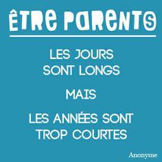 Être parents. Les jours sont longs mais les années sont trop courtes.