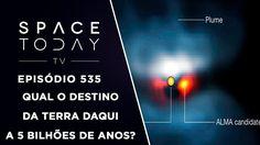 Qual o Destino da Terra Daqui a 5 Bilhões de Anos? - Space Today TV Ep.535