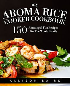 My Aroma Rice Cooker Cookbook: 150 Amazing & Fun Recipes For The Whole Family Multi Cooker Recipes, Rice Cooker Recipes, Easy Rice Recipes, Pressure Cooker Recipes, Crockpot Recipes, Fun Recipes, Vegetarian Recipes, Cooking Recipes, Healthy Recipes