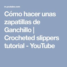 Cómo hacer unas zapatillas de Ganchillo | Crocheted slippers tutorial - YouTube Youtube, Blog, How To Make, Slippers Crochet, Slipper