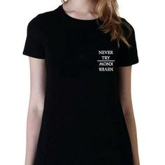 da355cc5366 Never Try Never Know Tee Shirt Femme Tumblr Saying Slogan Motivational T  shirt Women Tops Harajuku · Black ...