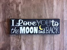 Hey, I found this really awesome Etsy listing at https://www.etsy.com/listing/194685078/i-love-you-to-the-moon-and-back-sign