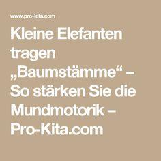 """Kleine Elefanten tragen """"Baumstämme"""" – So stärken Sie die Mundmotorik – Pro-Kita.com"""