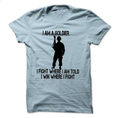 Soldier shirt. I am a soldier, I fight where I am told, - #southern tshirt #embellished sweatshirt. SIMILAR ITEMS => https://www.sunfrog.com/Geek-Tech/Soldier-shirt-I-am-a-soldier-I-fight-where-I-am-told-and-I-win-where-I-fight.html?68278