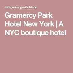 Gramercy Park Hotel New York | A NYC boutique hotel