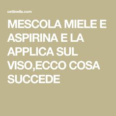 MESCOLA MIELE E ASPIRINA E LA APPLICA SUL VISO,ECCO COSA SUCCEDE