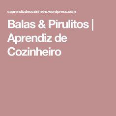 Balas & Pirulitos   Aprendiz de Cozinheiro