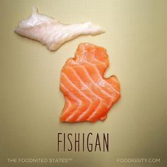 Fishigan... Part of the Foodnited States. 49/50.