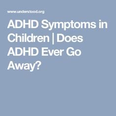 ADHD Symptoms in Children | Does ADHD Ever Go Away?