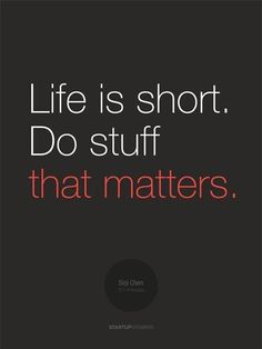 """Poster """"Life is short. Build stuff that matters"""" Siqi Chen - Startup Vitamins Motivacional Quotes, Great Quotes, Quotes To Live By, Inspirational Quotes, Wisdom Quotes, Citations Business, Business Quotes, Startup Quotes, Entrepreneur Quotes"""