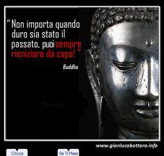 """""""Non importa quanto duro sia sia stato il passato, puoi sempre reiniziare da capo"""" - Buddha"""