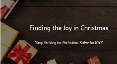 Christmas is about Jesus and family. So why am I so miserable? Stop striving for the PERFECT Christmas and start striving for a JOYFUL Christmas.