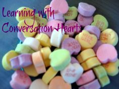 Learning with Conversation Hearts...sorting, patterns, making pictures & learning abc's with hearts!