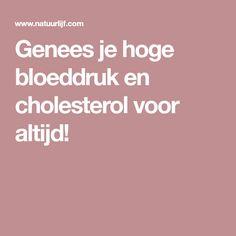Genees je hoge bloeddruk en cholesterol voor altijd!