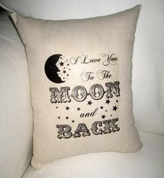 I love you to the Moon and Back Pillow, Baby Room Typography Cushion, Shower Gift,  Shabby Chic, Ivory Affordable Home Decor, Words, Nursery. $17.99, via Etsy. MUST HAVE!