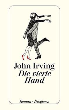 Die vierte Hand (detebe): Amazon.de: John Irving, Nikolaus Stingl: Bücher