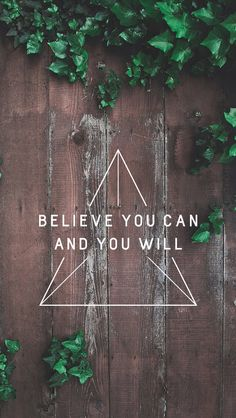 Believe you can and you will // wallpaper, backgrounds