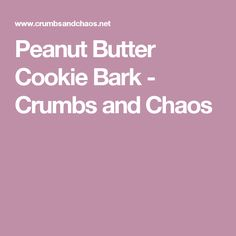 Peanut Butter Cookie Bark - Crumbs and Chaos