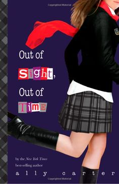 Out of Sight, Out of Time (Gallagher Girls): Ally Carter - Awesome book, just finished. Can't wait for September for the last book to be out!!!