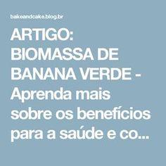 ARTIGO: BIOMASSA DE BANANA VERDE - Aprenda mais sobre os benefícios para a saúde e como fazer.