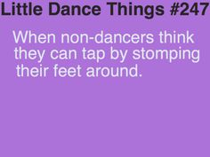 Little Dance Things #247: When non-dancers think they can tap by stomping their feet around...Insert eye roll
