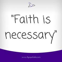 """""""Faith is necessary"""" -4GS"""