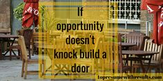 If opportunity doesn't know build a door.