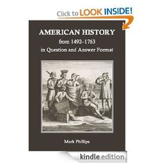 {Free today 5.6.2013} American History from 1492 to 1763 in Question and Answer Format: Mark Phillips: Amazon.com: Kindle Store