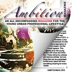 Ambition Magazine, LLC: …an all encompassing magazine for the young, urban professional lifestyle!