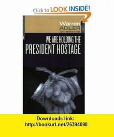 We Are Holding the President Hostage (9781931304610) Warren Adler , ISBN-10: 1931304610  , ISBN-13: 978-1931304610 ,  , tutorials , pdf , ebook , torrent , downloads , rapidshare , filesonic , hotfile , megaupload , fileserve
