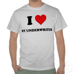 I love My Underwriter T-shirts I wouldn't think these are flying off the shelves.