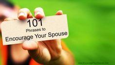 ~ 101 Phrases to Encourage Your Spouse