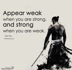 Appear weak when you are strong appear strong when you are weak via QuotesPorn on August 12 2019 at Art Of War Quotes, Wisdom Quotes, True Quotes, Words Quotes, Qoutes, Quotes For Men, Man Up Quotes, Sayings, Famous Quotes