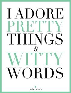 I adore pretty things and witty words