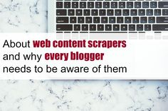 About web content scrapers and why every blogger needs to be aware of them As some of you may know my blog content was ripped off recently by web content scrapers but what does that actually mean and why is it bad for your blog? CONTENT SCRAPING 101 Content scraping is when an individual takes content from many other sites collates it and publishes it to their own site as if it's their work. It's theft of original works and it can negatively affect the SEO of the site it was stolen from…