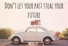 Don't let your past steal your future.